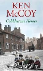 Cobblestone Heroes ebook by Ken McCoy
