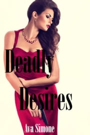 Deadly Desires ebook by Ava Simone