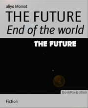 THE FUTURE - End of the world ebook by Aliyo Momot