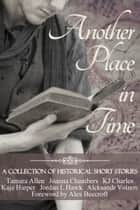 Another Place in Time ebook by Tamara Allen, Joanna Chambers, KJ Charles,...
