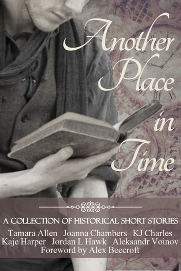 Another Place in Time ebook by Tamara Allen,Joanna Chambers,KJ Charles,Kaje Harper,Jordan L. Hawk,Aleksandr Voinov