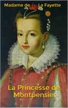 La Princesse de Montpensier ebook by Madame de La Fayette