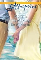 Mom in the Making ebook by Kit Wilkinson