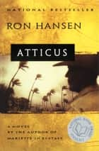 Atticus - Novel, A ebook by Ron Hansen