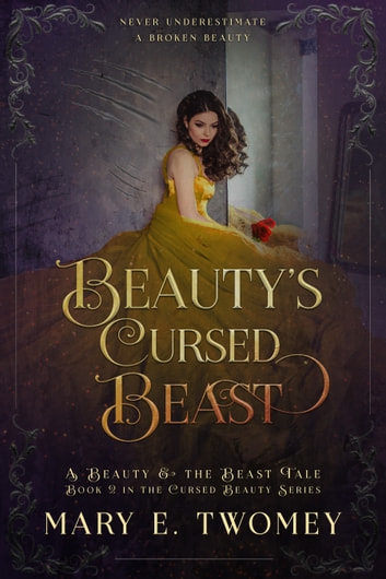 Beauty's Cursed Beast - A Beauty and the Beast Fairytale Retelling ebook by Mary E. Twomey