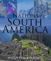 Nations Of South America - Fun Facts about South America for Kids ebook by Speedy Publishing