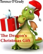The Dragon's Christmas Gift ebook by Terence O'Grady