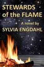 Stewards of the Flame ebook by Sylvia Engdahl