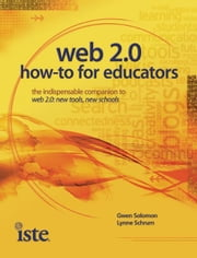 Web 2.0 How-To for Educators ebook by Gwen Solomon, Lynne Schrum