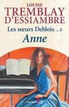 Les soeurs Deblois, tome 3 - Anne ebook by Louise Tremblay d'Essiambre