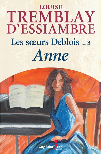 Les soeurs Deblois, tome 3: Anne ebook by Louise Tremblay d'Essiambre