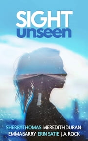 Sight Unseen: A Collection of Five Anonymous Novellas ebook by Sherry Thomas,Meredith Duran,J.A. Rock,Emma Barry,Erin Satie