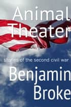 Animal Theater ebook by Benjamin Broke