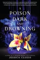 A Poison Dark and Drowning (Kingdom on Fire, Book Two) ebook by Jessica Cluess