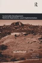 Sustainable Development: National Aspirations, Local Implementation ebook by Alan Terry,Jennifer Hill