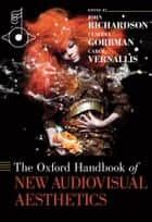 The Oxford Handbook of New Audiovisual Aesthetics ebook by John Richardson, Claudia Gorbman, Carol Vernallis