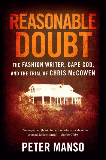 Reasonable Doubt - The Fashion Writer, Cape Cod, and the Trial of Chris McCowen ebook by Peter Manso