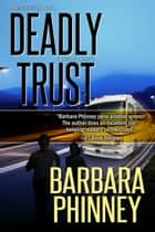 Deadly Trust (Inspirational Romantic Suspense) ebook by Barbara Phinney