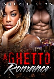 A Ghetto Romance ebook by Sherie Keys