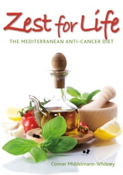 Zest for Life - The Mediterranean Anti-Cancer Diet ebook by Conner Middelmann-Whitney
