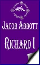 Richard I (Illustrated) - Makers of History ebook by Jacob Abbott