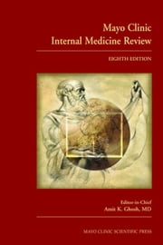 Mayo Clinic Internal Medicine Review, Eighth Edition ebook by Ghosh, Amit K.