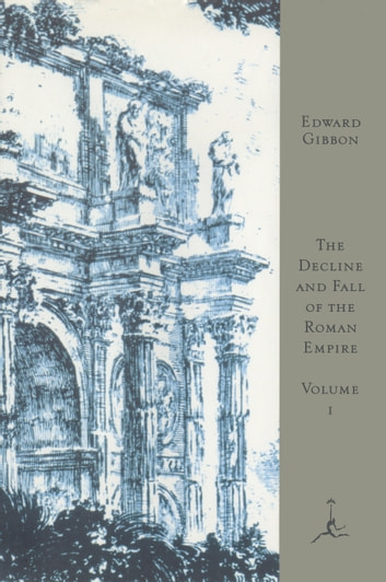 The Decline and Fall of the Roman Empire, Volume I - A.D. 180 to A.D. 395 (A Modern Library E-Book) eBook by Edward Gibbon