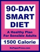 90-Day Smart Diet - 1500 Calorie ebook by Susan Chen, Gail Johnson