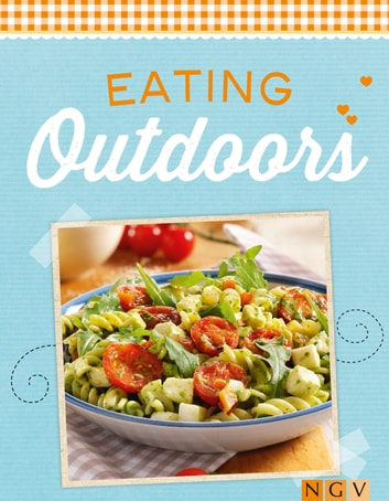 Eating Outdoors - Barbecues, picnics and summer parties ebook by