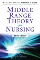 Middle Range Theory for Nursing, Third Edition ebook by Mary Jane Smith, PhD, RN,Patricia R. Liehr, PhD, RN