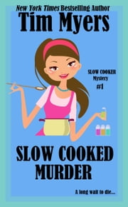 Slow Cooked Murder ebook by Tim Myers