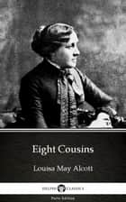 Eight Cousins by Louisa May Alcott (Illustrated) ebook by Louisa May Alcott, Delphi Classics