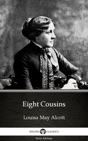 Eight Cousins by Louisa May Alcott (Illustrated) ebook by Louisa May Alcott