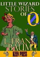 Little Wizard Stories of Oz: Timeless Children Novel - (Over 50 Illustrations and Audiobook Link) ebook by L. Frank Baum