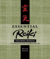 Essential Reiki Teaching Manual - A Companion Guide for Reiki Healers ebook by Diane Stein