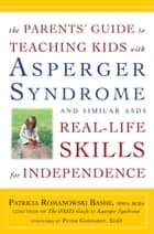 The Parents' Guide to Teaching Kids with Asperger Syndrome and Similar ASDs Real-Life Skills for Independence ebook by Patricia Romanowski,Peter gerhardt