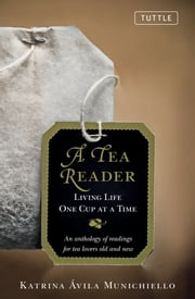 A Tea Reader - Living One cup at a Time ebook by Katrina Avilla Munichiello