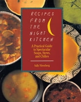 Recipes from the Night Kitchen - A Practical Guide to Spectacular Soups, Stews, and Chilies ebook by Sally Nirenberg
