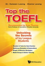 Top the TOEFL - Unlocking the Secrets of Ivy League Students ebook by Kaiwen Leong,Elaine Leong