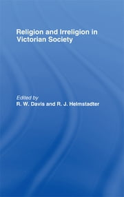 Religion and Irreligion in Victorian Society - Essays in Honor of R.K. Webb ebook by R. W. Davis,R. J. Helmstadter