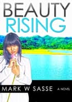 Beauty Rising eBook by Mark W Sasse