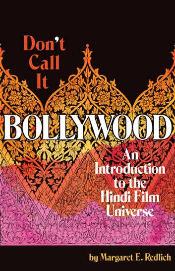 Don't Call It Bollywood - An Introduction to the Hindi Film Universe ebook by Margaret E. Redlich