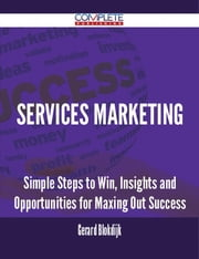 Services Marketing - Simple Steps to Win, Insights and Opportunities for Maxing Out Success ebook by Gerard Blokdijk