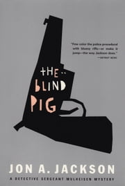 The Blind Pig - Detective Sergeant Mulheisen Mysteries ebook by Jon A. Jackson