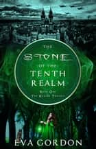 The Stone of the Tenth Realm - The Realms Trilogy, #1 ebook by Eva Gordon
