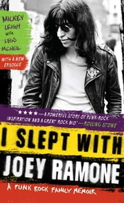 I Slept with Joey Ramone - A Family Memoir ebook by Mickey Leigh,Legs McNeil