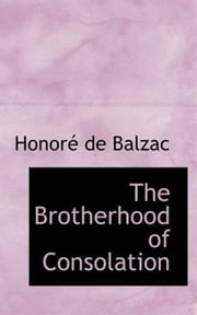 The Brotherhood Of Consolation ebook by Honore De Balzac