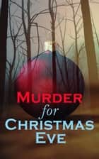 Murder for Christmas Eve - Musreder Mysteries for Holidays: The Flying Stars, A Christmas Capture, Markheim, The Wolves of Cernogratz, The Ghost's Touch… ebook by Arthur Conan Doyle, G. K. Chesterton, R. Austin Freeman,...