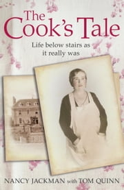 The Cook's Tale - Life Below Stairs as it Really Was ebook by Nancy Jackman,Tom Quinn