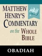 Matthew Henry's Commentary on the Whole Bible-Book of Obadiah ebook by Matthew Henry